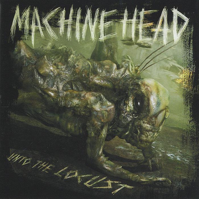 Machine Head. Unto The Locust