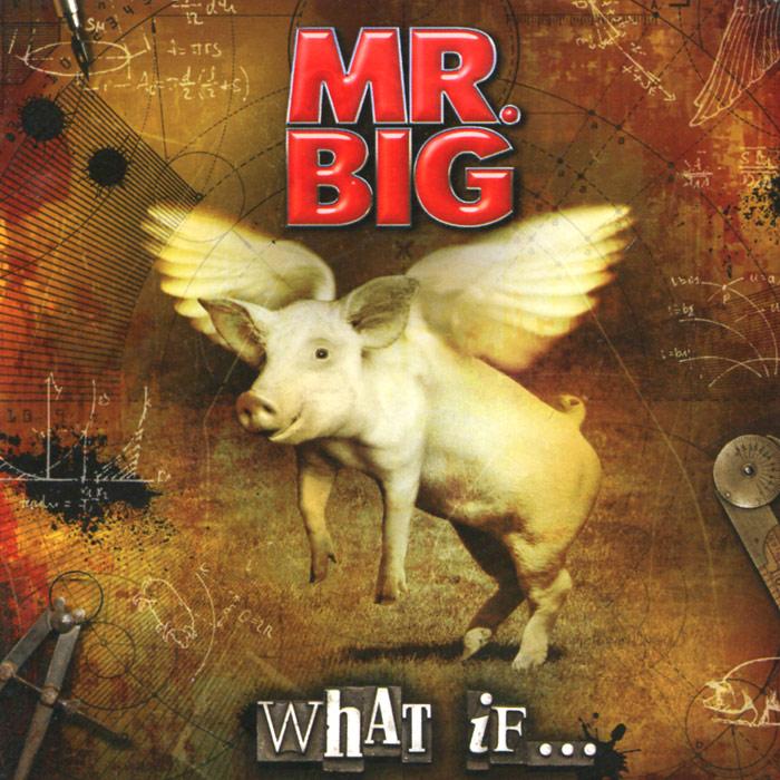 Mr. Big. What If…