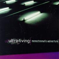 Ultra Living. Monochromatic Adventure