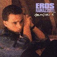 Eros Ramazzotti. Musica E