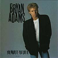 Bryan Adams. You Want It, You Got It