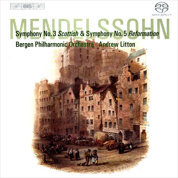 Andrew Litton, Bergen Philharmonic Orchestra. Mendelssohn. Symphonies Nos 3 & 5 (SACD)