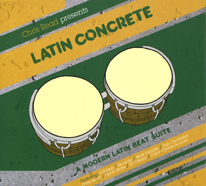 Chris Read Presents Latin Concrete. A Modern Latin Beat Suite Mixed