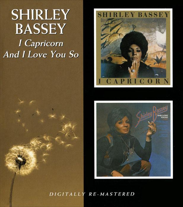Shirley Bassey. I Capricorn / And I Love You So (2 CD) 2012 2 Audio CD