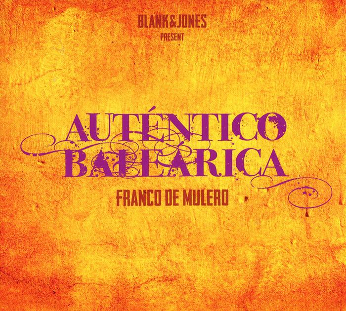 Blank & Jones. Franco De Mulero, Autentico Balearica 2012 Audio CD