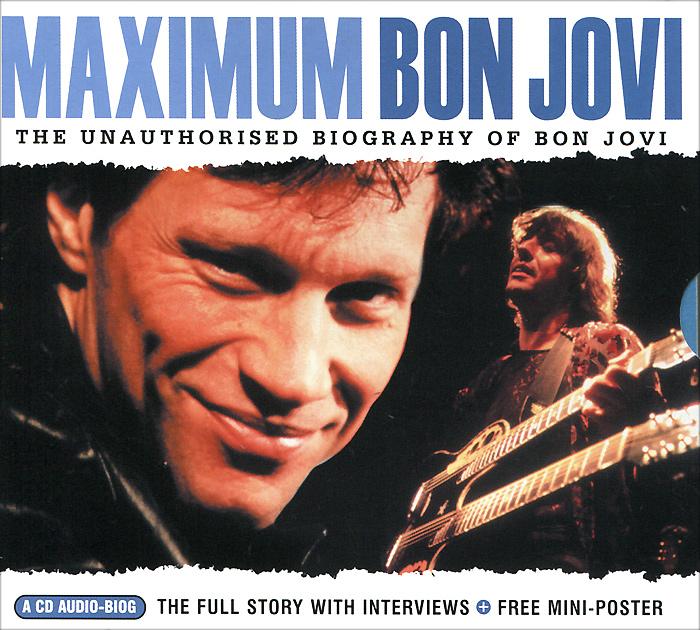 Maximum Bon Jovi. The Unauthorised Biography Of Bon Jovi