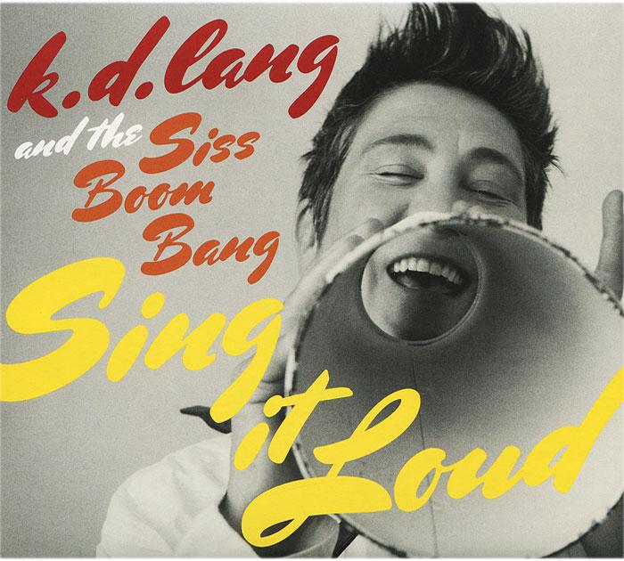 K.D. Lang And The Siss Boom Bang. Sing It Loud