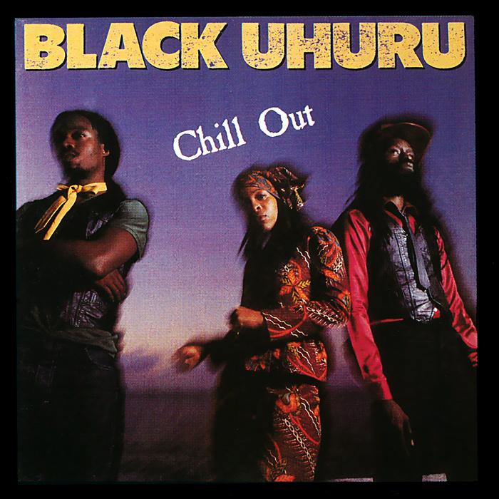 Black Uhuru. Chill Out