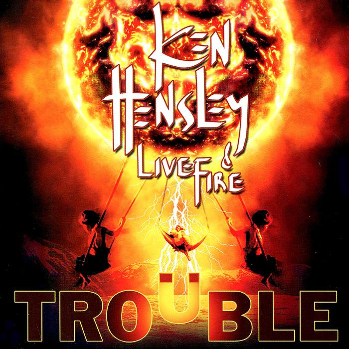 Ken Hensley & Live Fire. Trouble