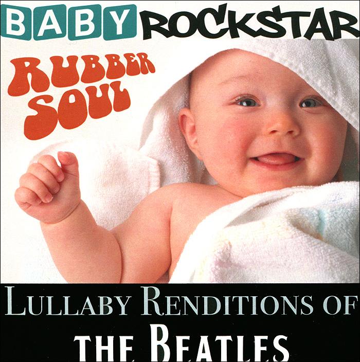 Zakazat.ru: Baby RockStar. Lullaby Renditions Of The Beatles - Rubber Soul