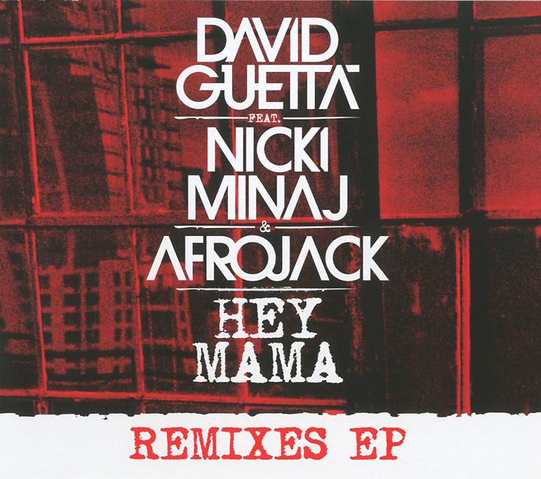 David Guetta Feat. Nicki Minaj & Afrojack. Hey Mama. Remixes EP 2015 Audio CD