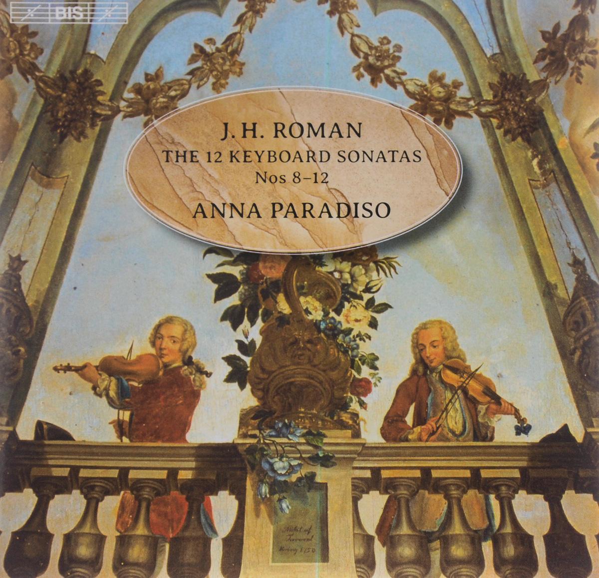 Anna Paradiso. J. H. Roman. 12 Keyboard Sonatas Nos. 8-12 / Johan Agrell. Sonata II In C Major (SACD)