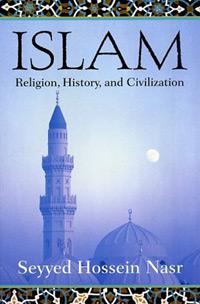 Islam: Religion, History, and Civilization. Seyyed Hossein Nasr