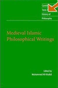 Medieval Islamic Philosophical Writings (Cambridge Texts in the History of Philosophy). Muhammad Ali Khalidi