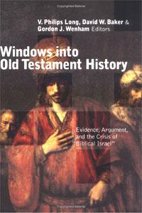 Windows into Old Testament History: Evidence, Argument, and the Crisis of Biblical Israel. Philip Long, David, W. Baker, Gordon, J. Wenham