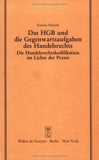 Das HGB und die Gegenwartsaufgaben des Handelsrechts: Die Handelsrechtskodifikation im Lichte der Praxis