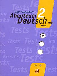 Abenteuer Deutsch 2: Tests / Немецкий язык. С немецким за приключениями 2. Сборник проверочных заданий. 6 класс ( 978-5-94776-761-2, 978-5-94776-542-7,978-5-94776-642-4 )