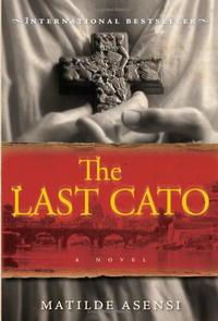 The Last Cato: A Novel. Matilde Asensi