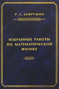 Р. Л. Добрушин. Избранные работы по математической физике ( 978-5-94057-127-8 )
