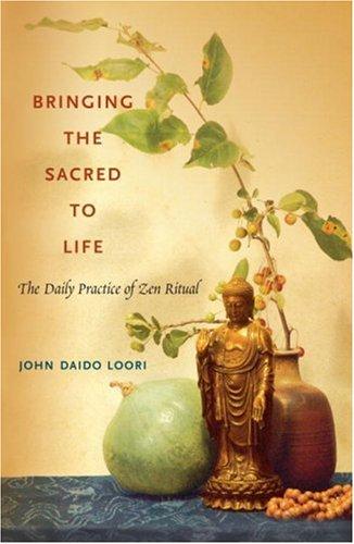Bringing the Sacred to Life: The Daily Practice of Zen Ritual (Dharma Communications). John Daido Loori