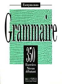Grammaire: 350 exercices niveau debutant