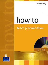 How to Teach Pronunciation (+ CD)