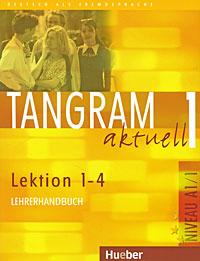 Tangram actuell 1: Lection 1-4: Lehrerhandbuch