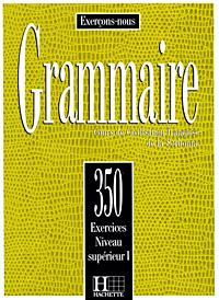 Grammaire: Cours de Civilisation francaise de la Sorbonne: 350 Exercices Niveau Superieur I