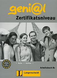 Geni@l: Zertifikatsniveau: Arbeitsbuch B1. Susy Keller, Ute Koithan