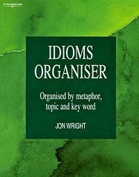 Idioms Organiser: Organised by Metaphor, Topic and Key Word