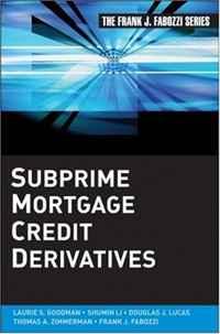 Subprime Mortgage Credit Derivatives (Frank J. Fabozzi Series)
