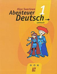 Abenteuer Deutsch 1: Lehrbuch / Немецкий язык. С немецким за приключениями 1. 5 класс