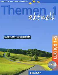 Themen aktuell 1: Kursbuch + arbeitsbuch: Lektion 1-5 (+ 2 CD-ROM)