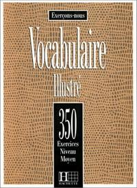 Exercons-nous: Vocabulaire Illustre: 350 Exercices Niveau Moyen