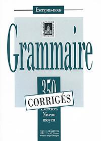Grammaire: 350 Exercices Niveau moyen