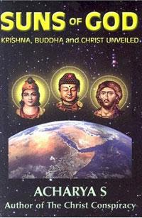 Suns of God: Krishna, Buddha and Christ Unveiled. Acharya S