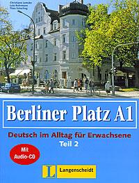 Berliner Platz A1: Deutsch im Alltag fur Erwachsene: Teil 2 (+ CD)