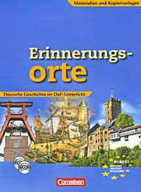 Erinnerungs-orte: Deutsche Geschichte im DaF-Unterricht: Materialen und Kopiervorlagen (+ CD, CD-ROM)