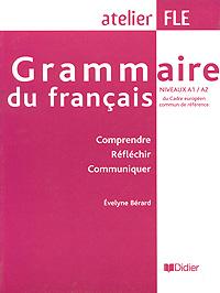 Grammaire du francais: Niveaux A1 / A2 du Cadre europeen commun de reference
