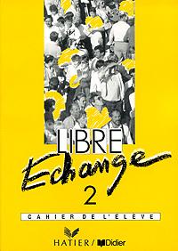 Libre Echange 2: Cahier de l'eleve