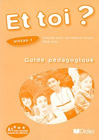 Et toi? Guide pedagogique: Niveau 1