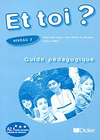 Et toi? Niveau 2: Guide pedagogique