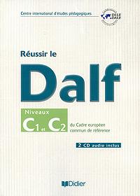 Reussir le Dalf: Niveaux C1 et C2 du cadre europeen commun de reference (+ 2 CD)