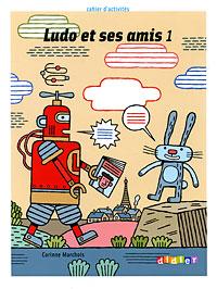 Ludo et ses amis 1: Cahier d'activites