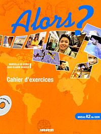 Alors?: Cahier d'exercices: Niveau A2 du CECR (+ CD)