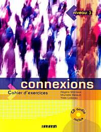Connexions: Cahier d'exercices: Niveau 3 (+ CD)
