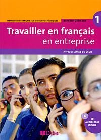 Travailler en francais en enterprise: Methode de francais sur objectifs specifioues: Niveaux A1/A2 du CECR (+ CD-ROM) ( 978-2-278-061103-7 )