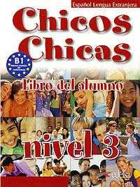 Chicos Chicas: Libro del alumno: Nivel 3