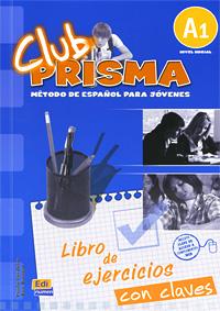 Club Prisma: Libro de ejercicios con claves: Metodo De Espanol Para Jovenes: A1