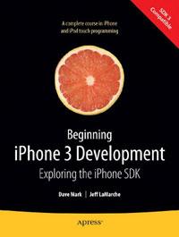 Beginning iPhone 3 Development: Exploring the iPhone SDK